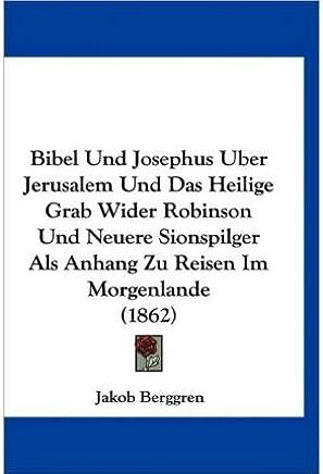 Bibel Und Josephus Uber Jerusalem Und Das Heilige Grab Wider Robinson Und Neuere Sionspilger ALS Anhang Zu Reisen Im Morgenlande (1862) (Hardback)(German) - Common