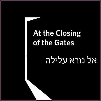 At the Closing of the Gates (Eil Nora Alilah)