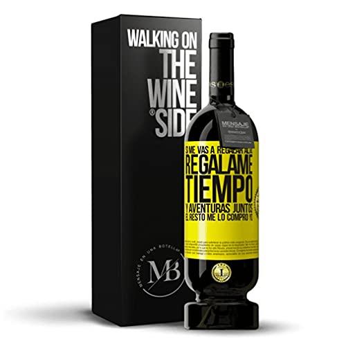 «Si me vas a regalar algo regálame tiempo y aventuras juntos El resto me lo.» Mensaje en una Botella. Vino Tinto Premium Reserva MBS Martín Berasategui System. Etiqueta Amarilla PERSONALIZABLE.