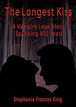 Longest Kiss: A Vampire Love Story Spanning 600 Years by [Stephanie King]