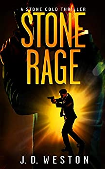 Stone Rage: A Stone Cold Thriller (Stone Cold Thriller Series Book 4) by [J.D. Weston]