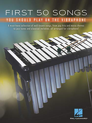 First 50 Songs You Should Play on Vibraphone: A Must-Have Collection of Well-Known Songs Arranged...