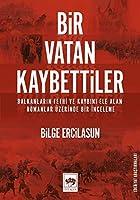 Bir Vatan Kaybettiler - Balkanlarin Fethi ve Kaybini Ele Alan Romanlar Üzerinde Bir Inceleme