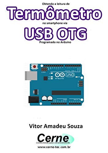 Obtendo a leitura de Termômetro no smartphone via USB OTG Programado no Arduino (Portuguese Edition)