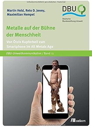 Metalle auf der Bühne der Menschheit: Von Ötzis Kupferbeil zum Smartphone im All Metals Age