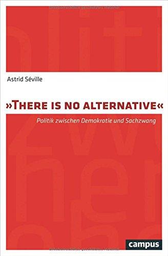 Preisvergleich Produktbild There is no alternative: Politik zwischen Demokratie und Sachzwang
