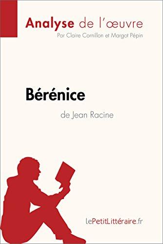 Bérénice de Jean Racine (Analyse de l'oeuvre): Comprendre la littérature avec lePetitLittéraire.fr (Fiche de lecture)
