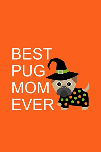 Best Pug Mom Ever: Cute Pug In Halloween Costume Notebook Gift Ideas for Pug Mom ~ Pug Dog Lovers Novelty Gift Journal to Write In (Alternative to Card)