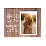 MayAvenue Family Wooden Tabletop Picture Frame - The Love Between a Mother and Daughter Last Forever Photo Frame for Mom Wife Birthday