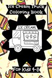 Ice Cream Coloring Book: For Kids 4-8 - Ice Cream Truck Coloring Book For Kids And Toddlers - Popsicle And Cupcake Ice Cream Coloring Images