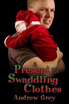 A Present in Swaddling Clothes by [Andrew Grey]