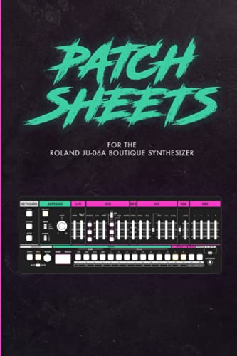 Patch Sheets for the Roland JU-06a Boutique Synthesizer: Keep a record of the patches you've created on your Roland Juno Boutique Synth remake.