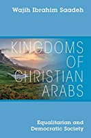 Kingdoms of Christian Arabs: Equalitarian and Democratic Society