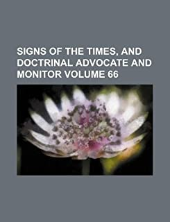 Signs of the Times, and Doctrinal Advocate and Monitor Volume 66