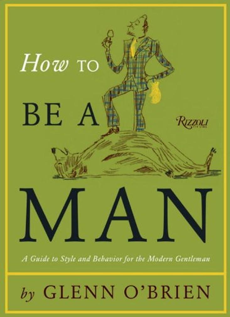 童謡不実童謡How To Be a Man: A Guide To Style and Behavior For The Modern Gentleman (English Edition)