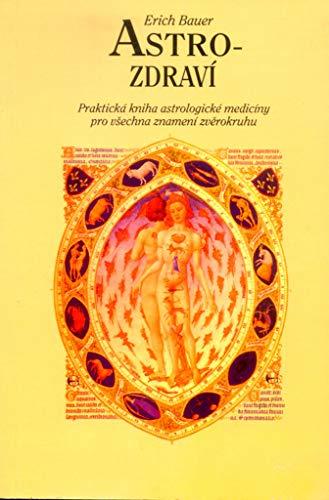 Astro - zdraví: Praktická kniha astrologické medicíny pro všechna znamení zvěrokruhu (1996)