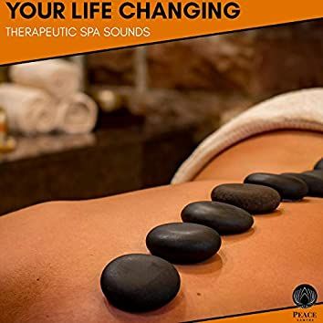 Your Life Changing - Therapeutic Spa Sounds
