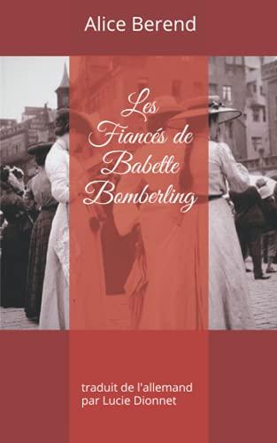 Les Fiancés de Babette Bomberling: traduit de l'allemand par Lucie Dionnet