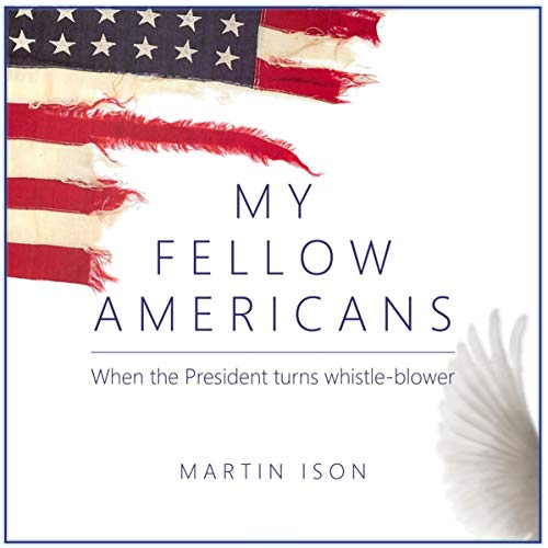 My Fellow Americans: When The President Turns Whistle-Blower audiobook cover art