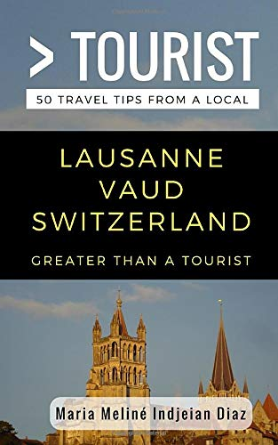 Greater Than a Tourist- Lausanne Vaud Switzerland: 50 Travel Tips from a Local [Idioma Inglés]: 254