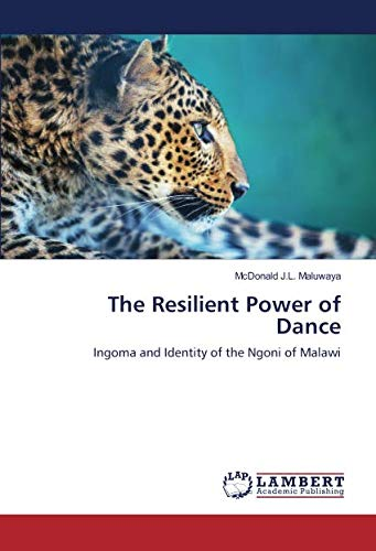 The Resilient Power of Dance: Ingoma and Identity of the Ngoni of Malawi