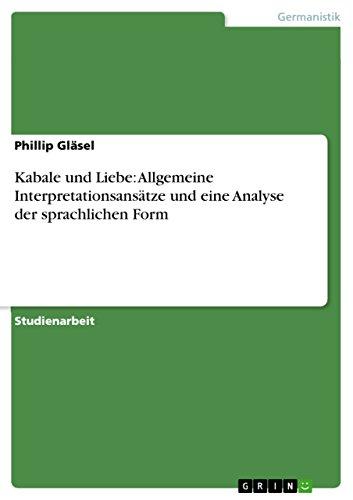 Kabale und Liebe: Allgemeine Interpretationsansätze und eine Analyse der sprachlichen Form (German Edition)