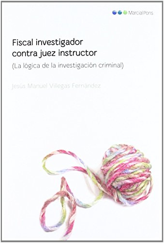 Fiscal investigador contra juez instructor: La lógica de la investigación criminal (Varios) de Jesús M. Villegas Fernández (2 feb 2012) Tapa blanda