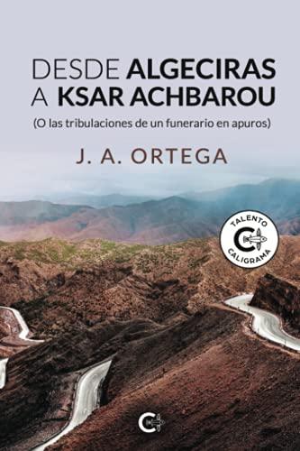 Desde Algeciras a Ksar Achbarou: (O las tribulaciones de un funerario en apuros) (Talento)