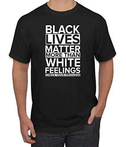 Black Lives Matter More Than White Feelings Check Your Privilege | Mens Pop Culture T-Shirt, Black, 2XL