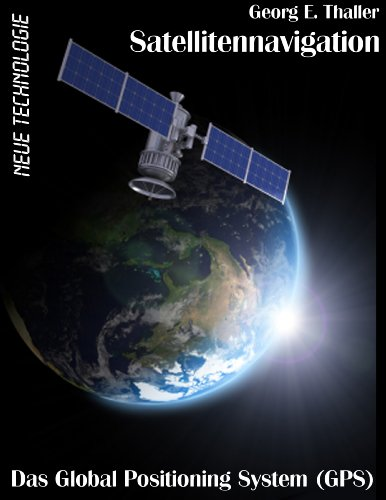 Satellitennavigation: Das Global Positioning System (GPS) (Neue Technologie 5) (German Edition)
