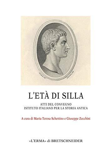 The Age of Sulla / l'Eta Di Silla: Atti del Convegno Presso l'Istituto Italiano Per La Storia Antica