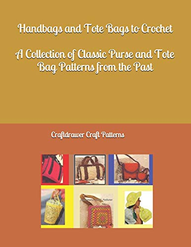 Handbags and Tote Bags to Crochet - A Collection of Classic Crochet Purse and Tote Bag patterns from the past