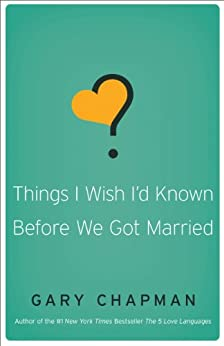 Things I Wish I'd Known Before We Got Married by [Gary Chapman]