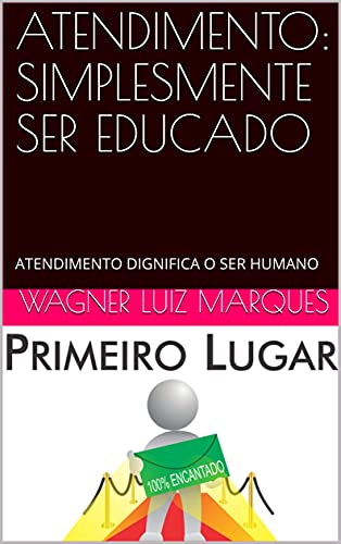 ATENDIMENTO: SIMPLESMENTE SER EDUCADO: ATENDIMENTO DIGNIFICA O SER HUMANO