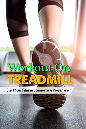 Workout On Treadmill: Start Your Fitness Journey In A Proper Way: Treadmill Interval Workout For Beginners