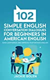102 Simple English Conversation Dialogues For Beginners in American English: Gain Confidence and Improve your Spoken English (Beginner-Intermediate English Vocabulary Builder) (English Edition)