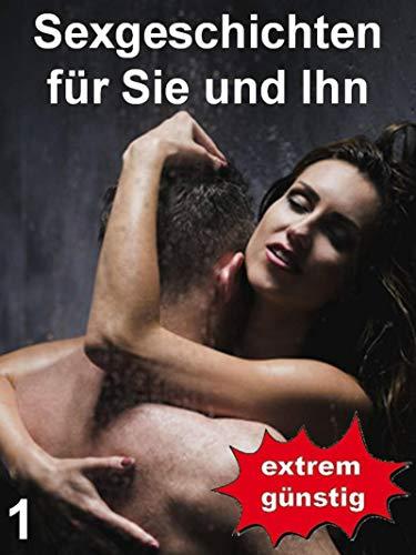 Sexgeschichten für Sie und Ihn 1: Sexgeschichten zum extrem günstigen Preis für Mann und Frau