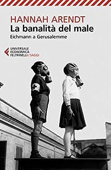 La banalità del male: Eichmann a Gerusalemme di [Hannah Arendt, Piero Bernardini]