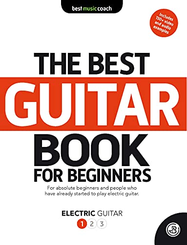 The Best Guitar Book for Beginners: Electric Guitar 1: How to Play Your Favorite Songs and Guitar Solos Right Now