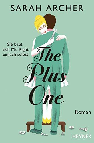 The Plus One - Sie baut sich Mr. Right einfach selbst: Roman