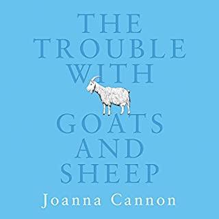 The Trouble with Goats and Sheep                   By:                                                                                                                                 Joanna Cannon                               Narrated by:                                                                                                                                 Paula Wilcox                      Length: 11 hrs and 2 mins     1,542 ratings     Overall 4.3
