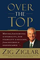 Over the Top: Moving from Survival to Stability, from Stability to Success, from Success to Significance by Zig Ziglar(2007-05-15)