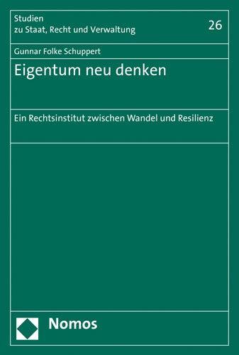 Eigentum neu denken: Ein Rechtsinstitut zwischen Wandel und Resilienz (Studien zu Staat, Recht und Verwaltung, Band...