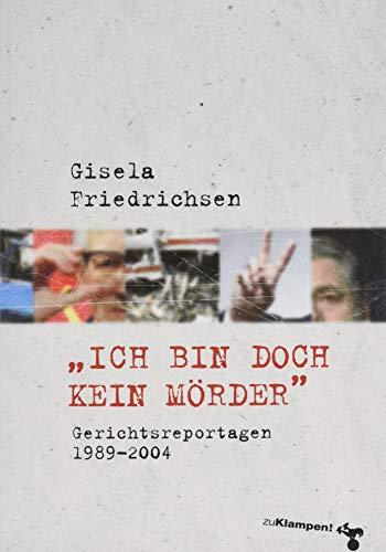 »Ich bin doch kein Mörder«: Gerichtsreportagen 1989–2004