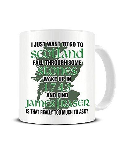 Funky NE Ltd Keramik-Kaffeetasse mit Aufschrift I Want to Wake up in 1743 and Find James Fraser, Outlander Fan – TV-Show – Teetasse – tolle Geschenkidee