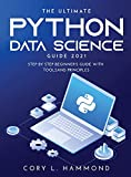 THE ULTIMATE PYTHON DATA SCIENCE GUIDE 2021: STEP BY STEP BEGINNER'S GUIDE WITH TOOLS AND PRINCIPLES