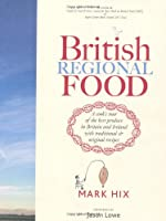 British Regional Food: A Cook's Tour of the Best Produce in Britain and Ireland with Traditional & Original Recipes