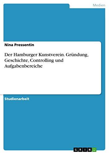 Der Hamburger Kunstverein. Gründung, Geschichte, Controlling und Aufgabenbereiche