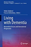 Living with Dementia: Neuroethical Issues and International Perspectives (Advances in Neuroethics)
