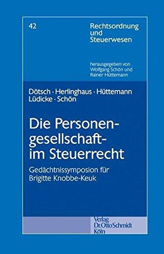 Die Personengesellschaft im Steuerrecht: Gedächtnissymposion für Brigitte Knobbe-Keuk (Rechtsordnung und Steuerwesen, Band 42)